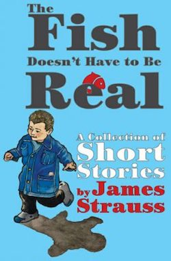 Fish Doesn't Have To be Real, by James Strauss