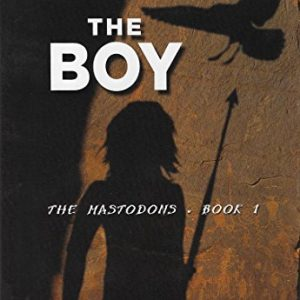 The Boy, Book One of the Mastodon Series